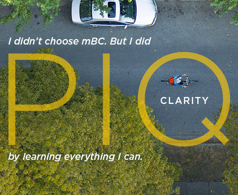 I didn't choose mBC. But I did PIQ Clarity by learning everything I can